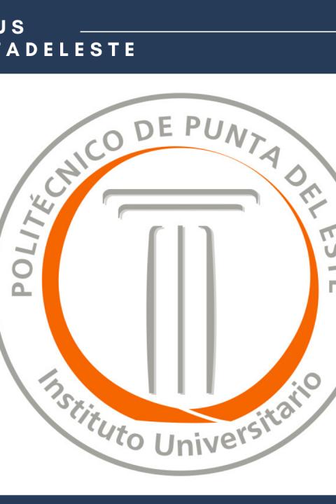 Instituto Universitario Politécnico de Punta del Este: Construimos el Punta del Este del futuro.